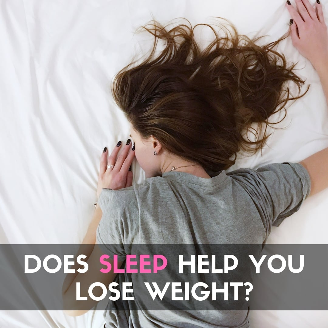 DOES SLEEP HELP YOU LOSE WEIGHT