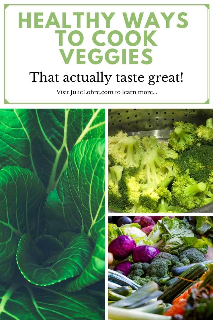 Healthy Ways to Cook Vegetables That Taste Good!