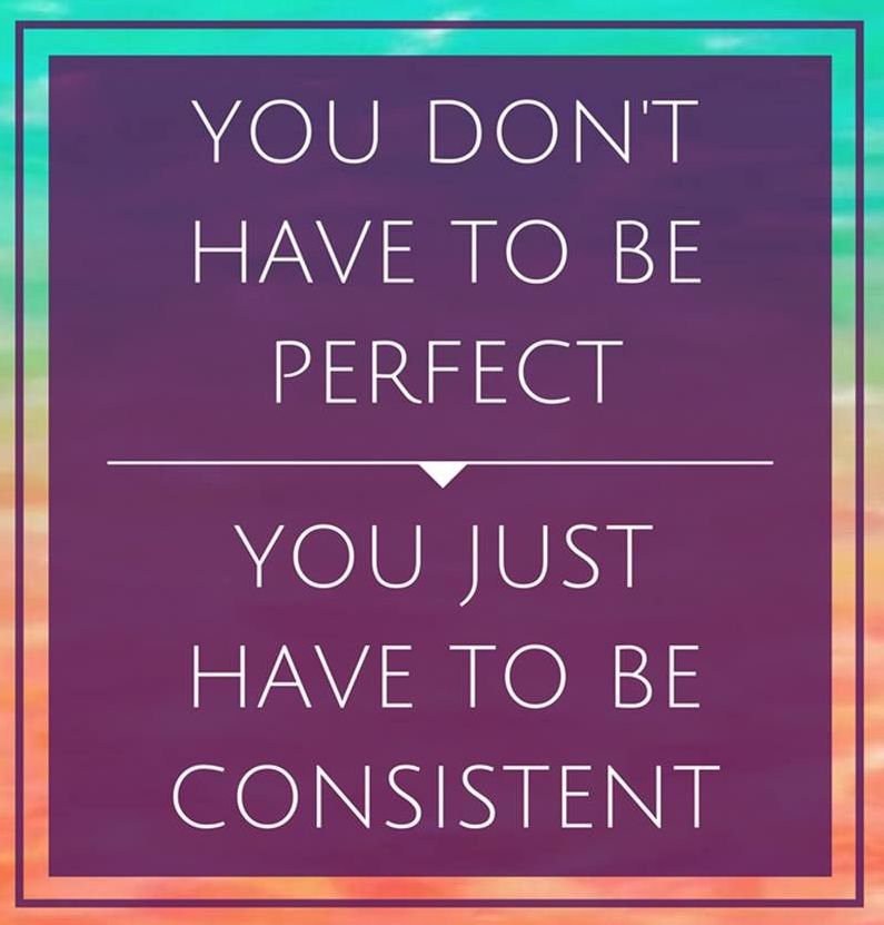you don't have to be perfect just consistent inspiration quote